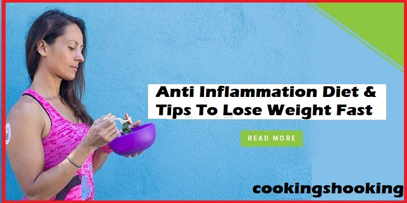 Anti Inflammation Diet & Tips To Lose Weight Fast